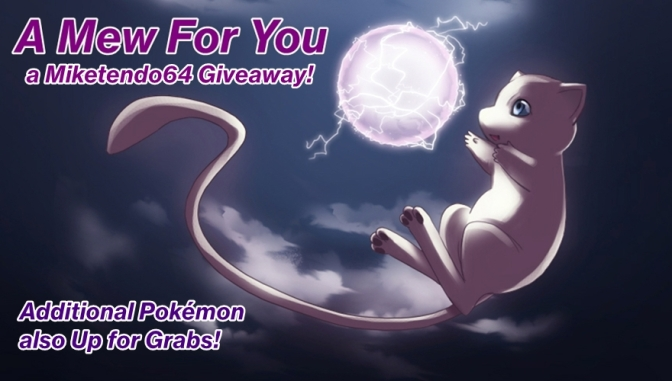 A Mew for You (A Miketendo64 Giveaway)