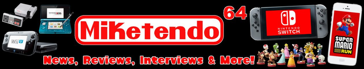 Miketendo64! The News, Reviews & Personal Views Website On All Things Nintendo