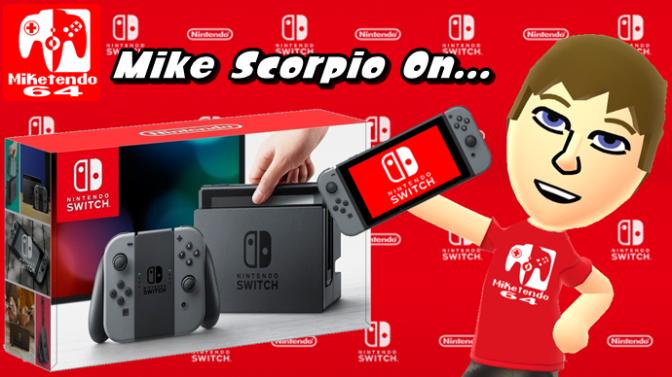 Mike Scorpio On… The Nintendo Switch