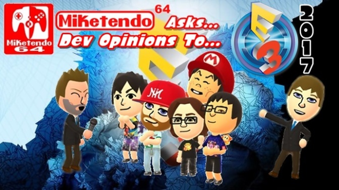 Miketendo64 Asks… Dev Opinions to the Upcoming 2017 E3 Conference
