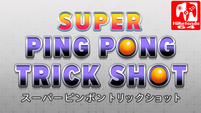 Super Ping Pong Trick Shot Hits Japanese Switch eShop On July 13th