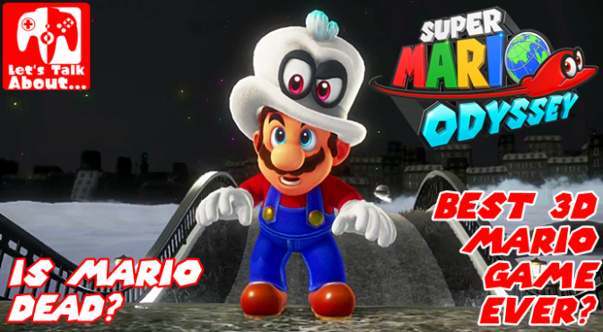 Let's Talk About… Best 3D Mario (and is Mario Dead in Super Mario Odyssey?)